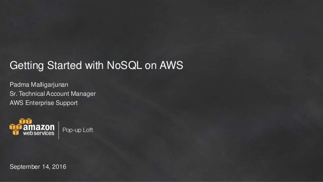 Getting Started with NoSQL on AWS Padma Malligarjunan Sr. Technical Account Manager AWS Enterprise Support September 14, 2...