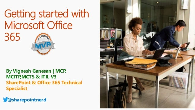 Getting started with Microsoft Office 365 By Vignesh Ganesan | MCP, MCITP,MCTS & ITIL V3 SharePoint & Office 365 Technical...