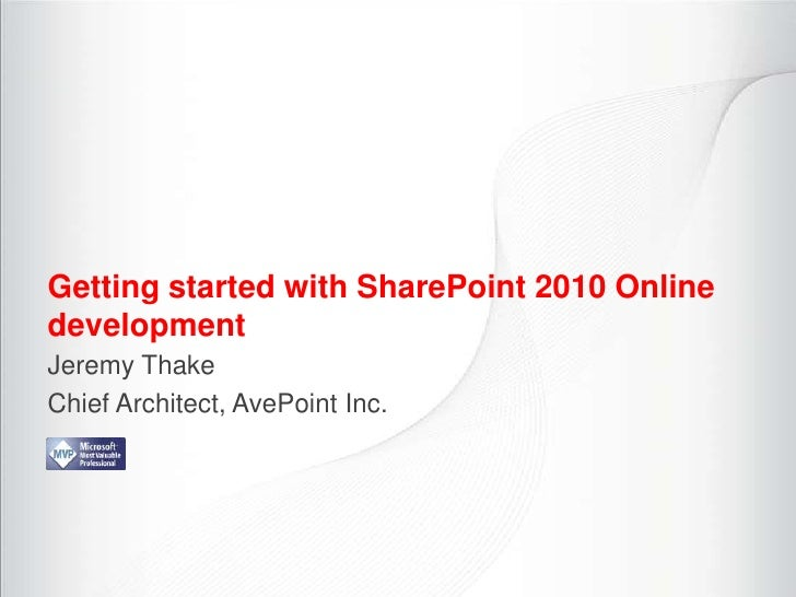 Getting started with SharePoint 2010 OnlinedevelopmentJeremy ThakeChief Architect, AvePoint Inc.