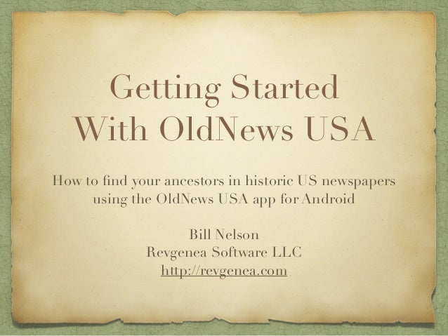 Getting Started With OldNews USA How to find your ancestors in historic US newspapers using the OldNews USA app for Android...