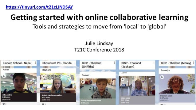 Getting started with online collaborative learning Tools and strategies to move from 'local' to 'global' Julie Lindsay T21...
