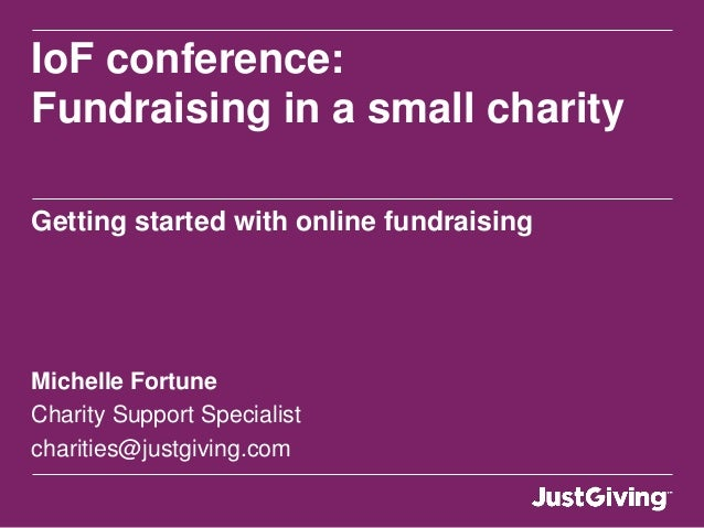 IoF conference:Fundraising in a small charityGetting started with online fundraisingMichelle FortuneCharity Support Specia...