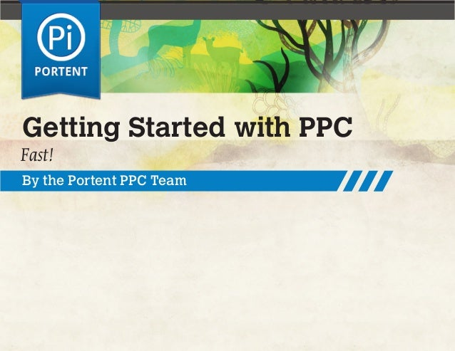 Getting Started with PPC Fast! By the Portent PPC Team