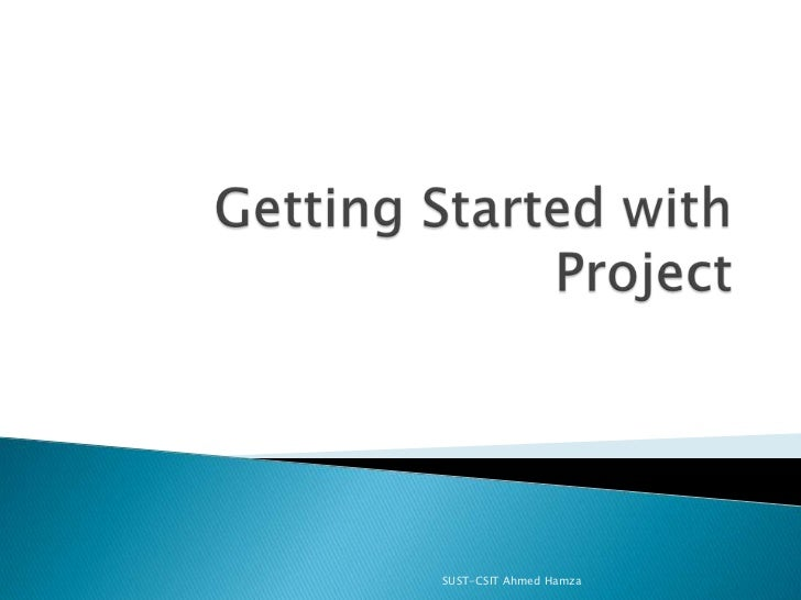 Getting Started with Project<br />SUST-CSIT Ahmed Hamza<br />