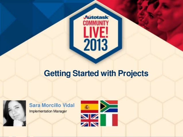 Getting Started with Projects  Sara Morcillo Vidal Implementation Manager