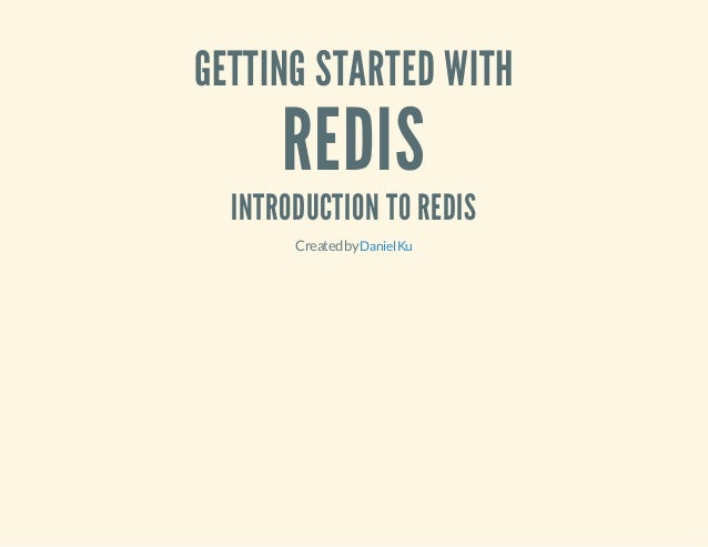 GETTING STARTED WITH REDIS INTRODUCTION TO REDIS CreatedbyDanielKu