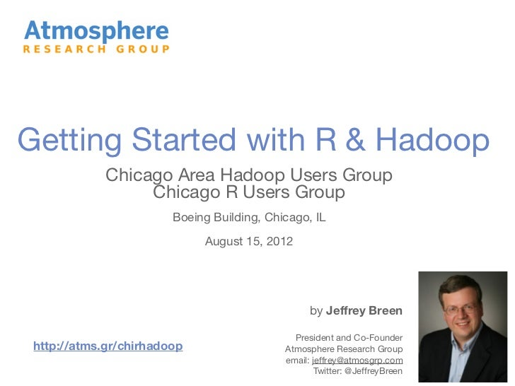 Getting Started with R & Hadoop             Chicago Area Hadoop Users Group                  Chicago R Users Group        ...