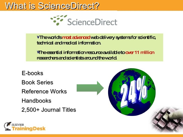 What is ScienceDirect?           • The world's most advanced web delivery systems for         scientific, technical and me...