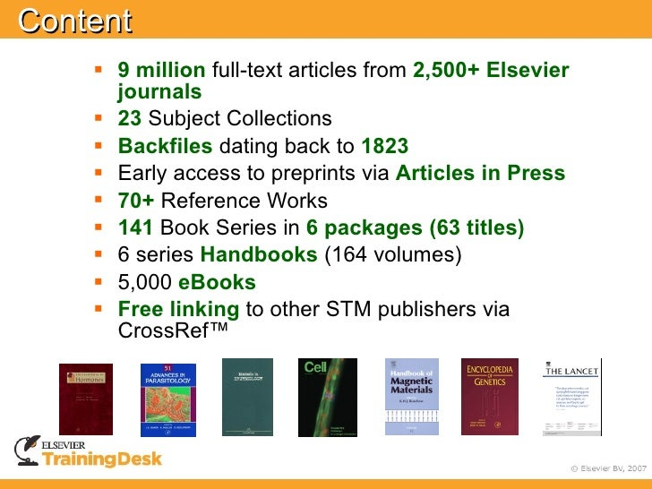 Content      9 million full-text articles from 2,500+ Elsevier       journals      23 Subject Collections      Backfile...