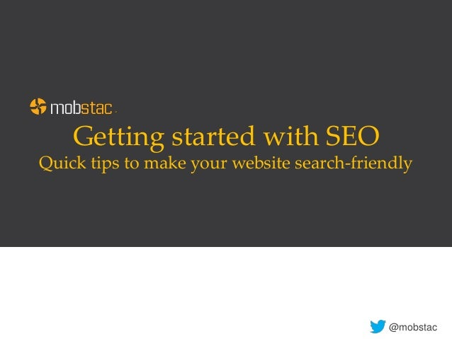 Getting started with SEO Quick tips to make your website search-friendly @mobstac