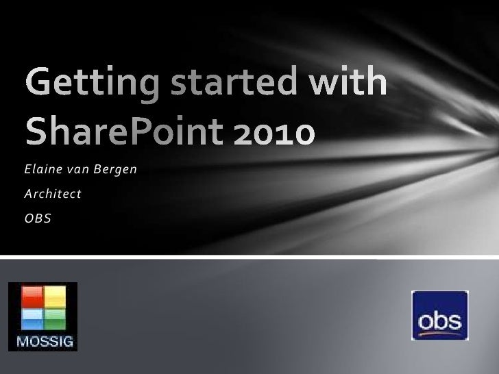 Elaine van Bergen<br />Architect<br />OBS<br />Getting started with SharePoint 2010<br />