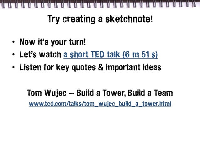 Try creating a sketchnote!• Now it's your turn!• Let's watch a short TED talk (6 m 51 s)• Listen for key quotes & importan...
