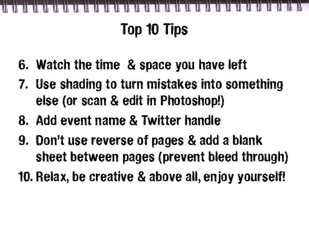 Top 10 Tips6. Watch the time & space you have left7. Use shading to turn mistakes into something    else (or scan & edit i...