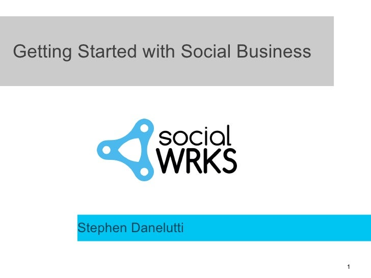Getting Started with Social Business       Stephen Danelutti                                       1