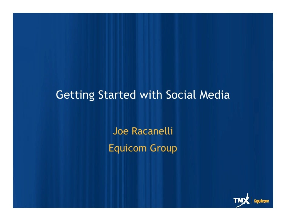 Getting Started with Social Media             Joe Racanelli          Equicom Group
