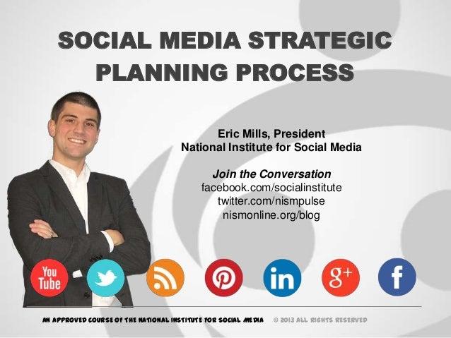 SOCIAL MEDIA STRATEGIC      PLANNING PROCESS                                            Eric Mills, President             ...