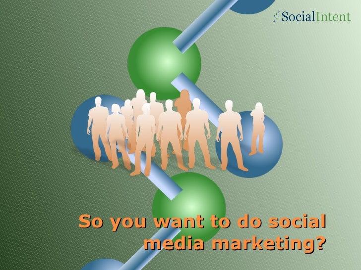 So you want to do social media marketing?