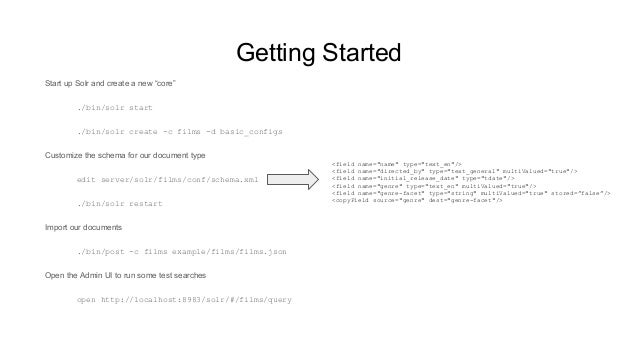 """Getting Started Start up Solr and create a new """"core"""" ./bin/solr start ./bin/solr create -c films -d basic_configs Customi..."""