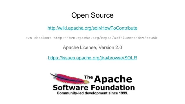 Open Source http://wiki.apache.org/solr/HowToContribute svn checkout http://svn.apache.org/repos/asf/lucene/dev/trunk Apac...