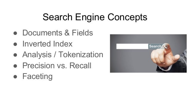 Search Engine Concepts ● Documents & Fields ● Inverted Index ● Analysis / Tokenization ● Precision vs. Recall ● Faceting
