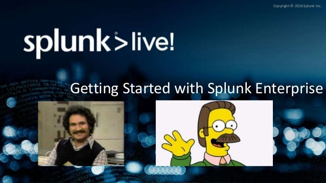 Copyright © 2016 Splunk Inc. Getting Started with Splunk Enterprise