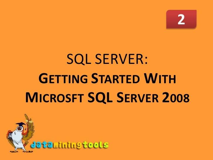 2<br />SQL SERVER: GETTING STARTED WITH MICROSFT SQL SERVER 2008<br />