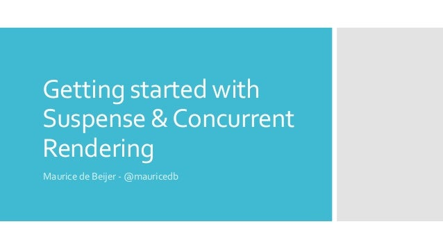 Getting started with Suspense &Concurrent Rendering Maurice de Beijer - @mauricedb