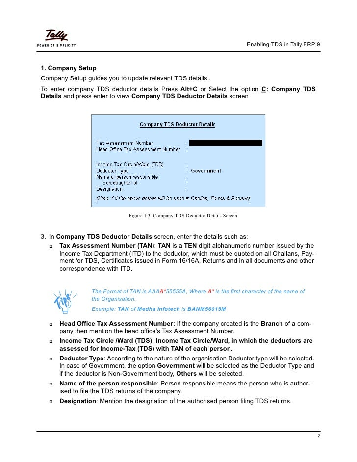 Enabling TDS in Tally.ERP 91. Company SetupCompany Setup guides you to update relevant TDS details .To enter company TDS d...