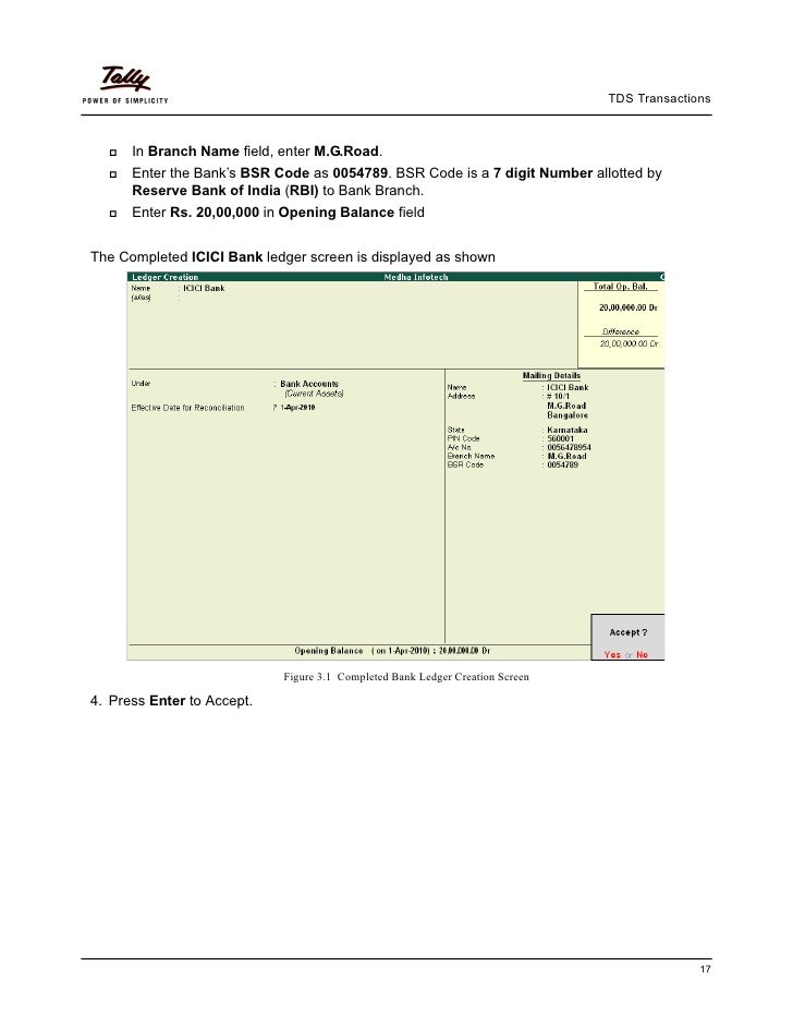 TDS Transactions      In Branch Name field, enter M.G.Road.      Enter the Bank's BSR Code as 0054789. BSR Code is a 7 dig...