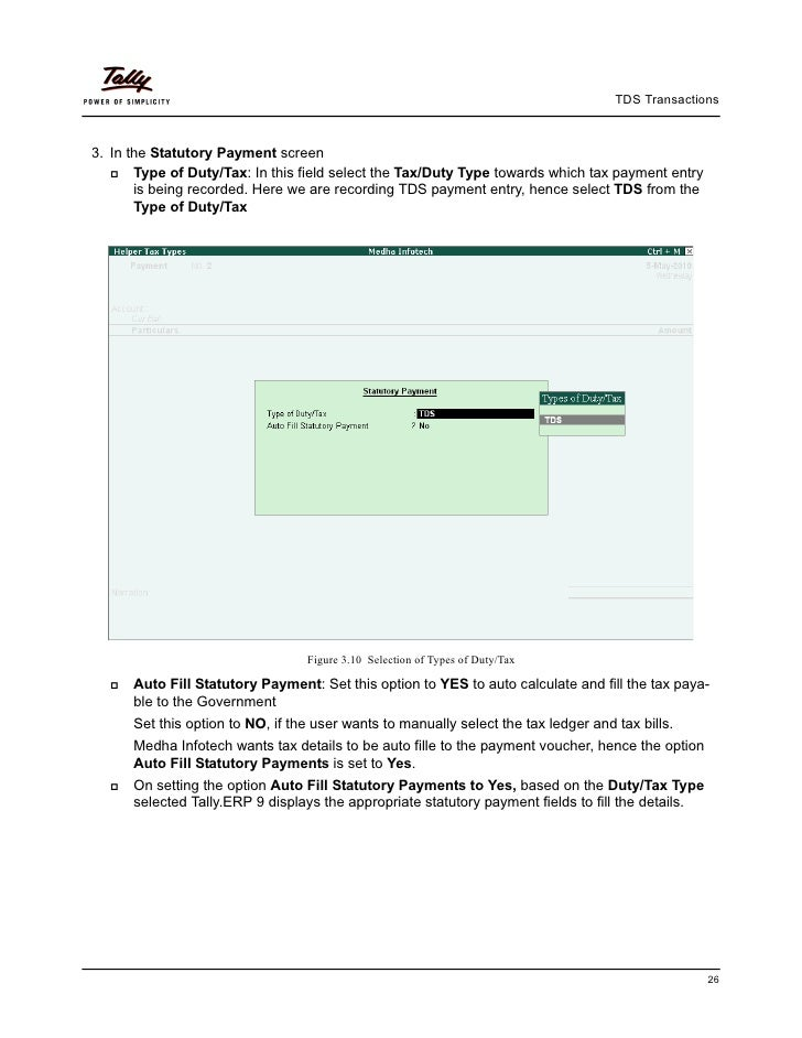 TDS Transactions3. In the Statutory Payment screen       Type of Duty/Tax: In this field select the Tax/Duty Type towards ...