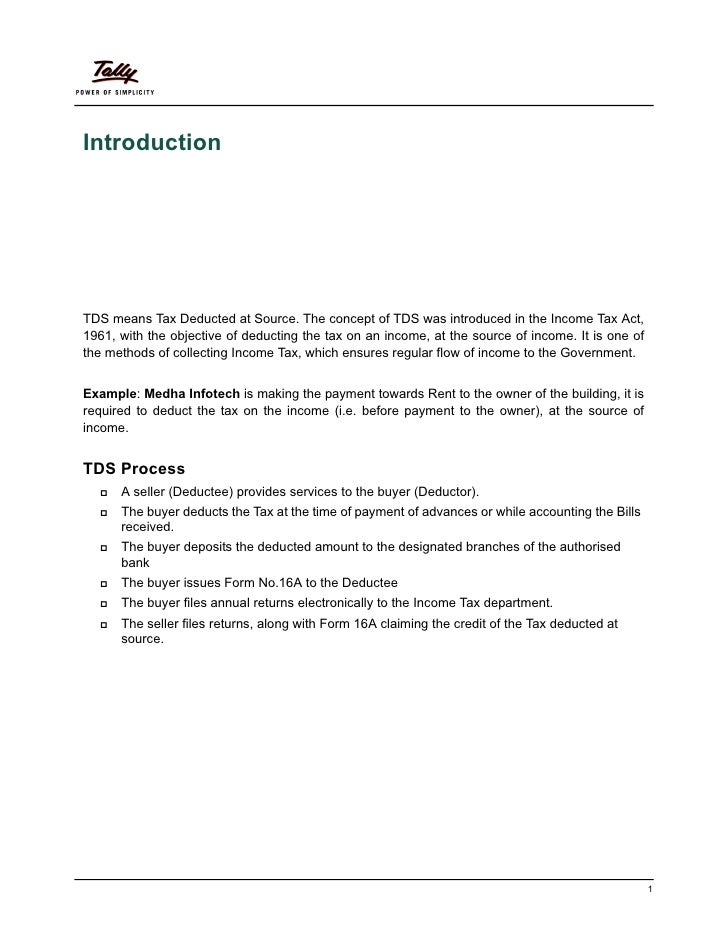 IntroductionTDS means Tax Deducted at Source. The concept of TDS was introduced in the Income Tax Act,1961, with the objec...