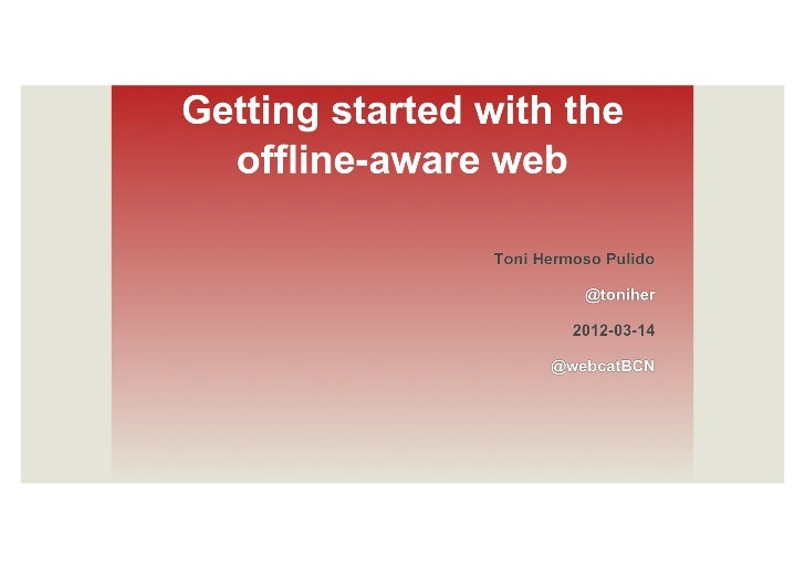 """""""Getting started with the offline-aware web"""" por @toniher"""