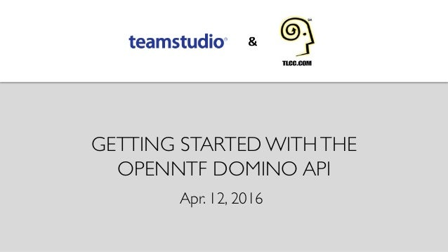 GETTING STARTED WITHTHE OPENNTF DOMINO API Apr. 12, 2016