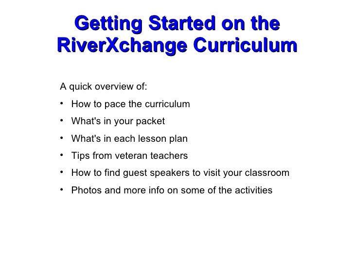 Getting Started on the RiverXchange Curriculum <ul><li>A quick overview of: </li></ul><ul><li>How to pace the curriculum <...
