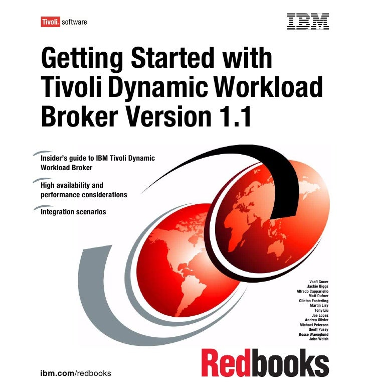 Front coverGetting Started withTivoli Dynamic WorkloadBroker Version 1.1Insider's guide to IBM Tivoli DynamicWorkload Brok...