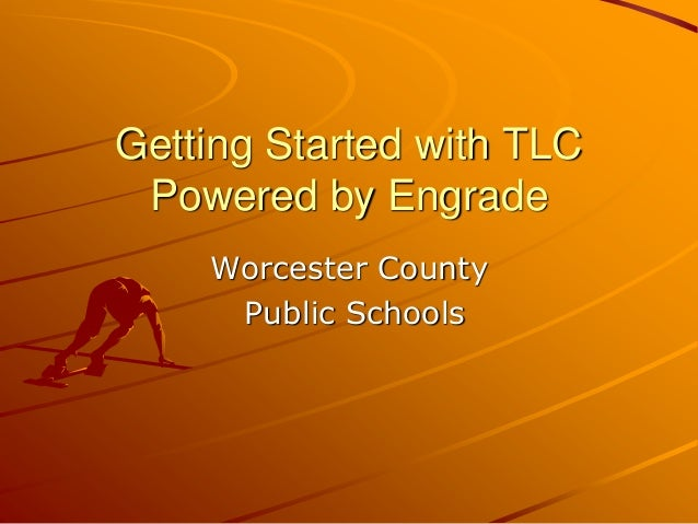 Getting Started with TLC Powered by Engrade Worcester County Public Schools