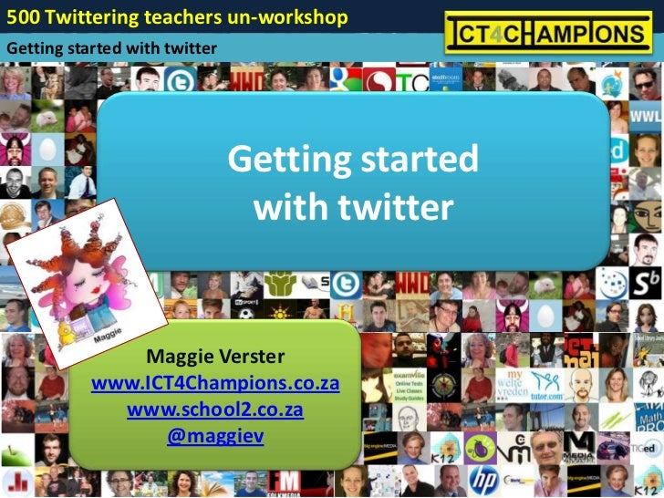 500 Twittering teachers un-workshopGetting started with twitter                               Getting started             ...