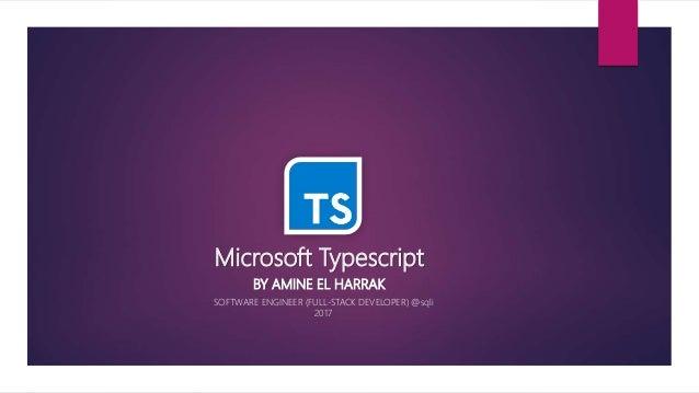 Microsoft Typescript BY AMINE EL HARRAK SOFTWARE ENGINEER (FULL-STACK DEVELOPER) @sqli 2017