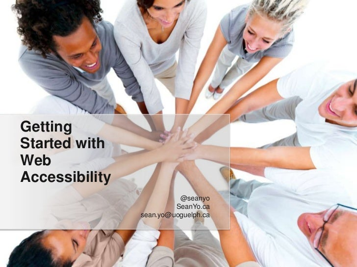Getting Started with Web Accessibility<br />@seanyo<br />SeanYo.ca<br />sean.yo@uoguelph.ca<br />