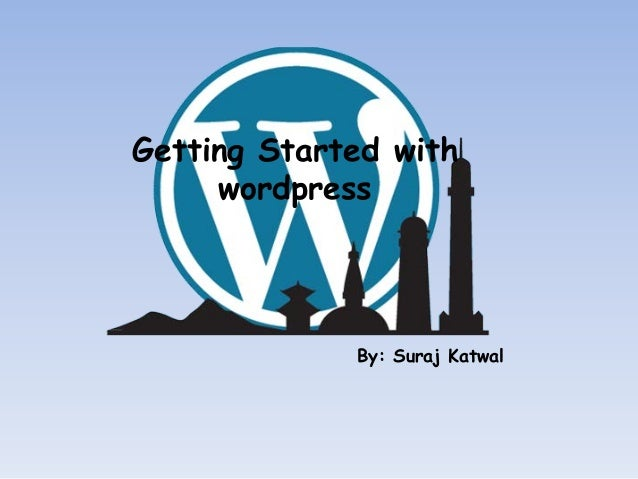 By: Suraj Katwal Getting Started with wordpress