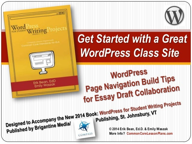 Get Started with a Great WordPress Class Site  © 2014 Erik Bean, Ed.D. & Emily Waszak More Info? CommonCoreLessonPlans.com