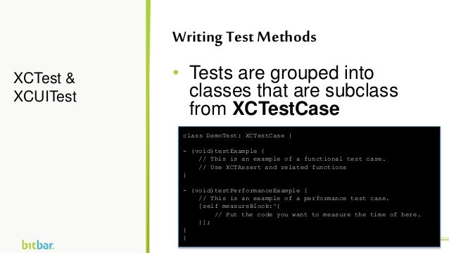 • Tests are grouped into classes that are subclass from XCTestCase XCTest & XCUITest WritingTest Methods class DemoTest: X...