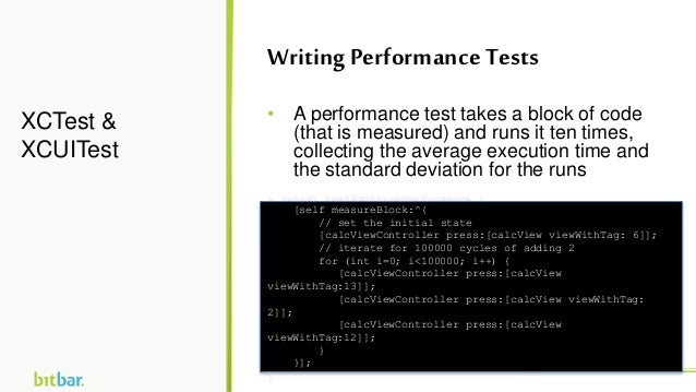 • A performance test takes a block of code (that is measured) and runs it ten times, collecting the average execution time...