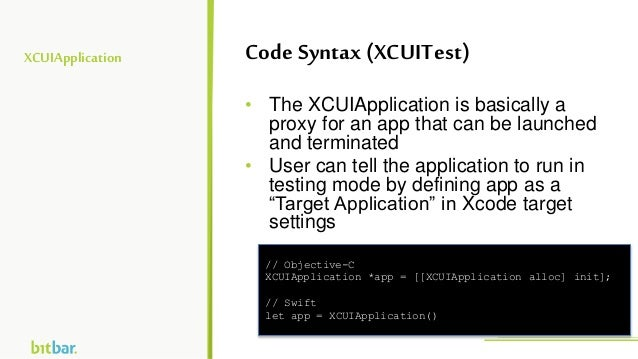 XCUIApplication • The XCUIApplication is basically a proxy for an app that can be launched and terminated • User can tell ...