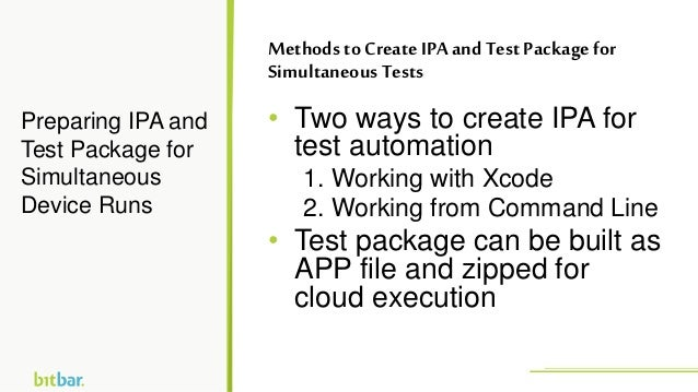 • Two ways to create IPA for test automation 1. Working with Xcode 2. Working from Command Line • Test package can be buil...
