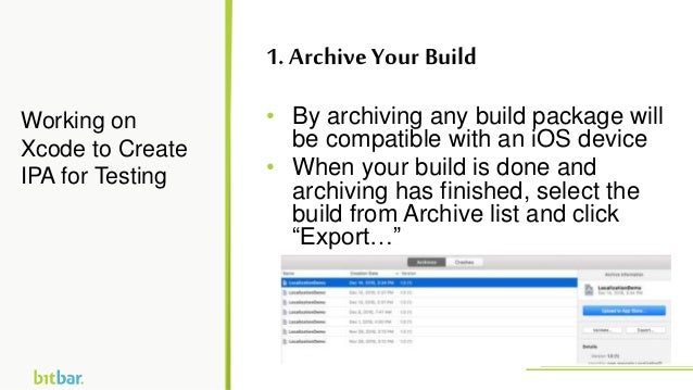 • By archiving any build package will be compatible with an iOS device • When your build is done and archiving has finishe...