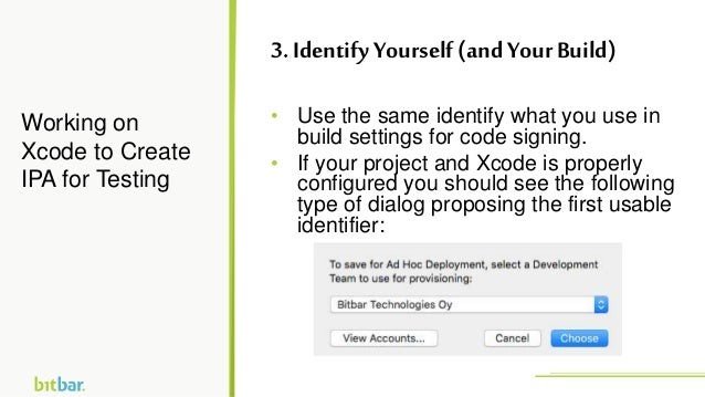 • Use the same identify what you use in build settings for code signing. • If your project and Xcode is properly configure...