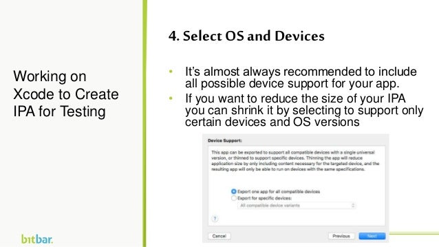 • It's almost always recommended to include all possible device support for your app. • If you want to reduce the size of ...