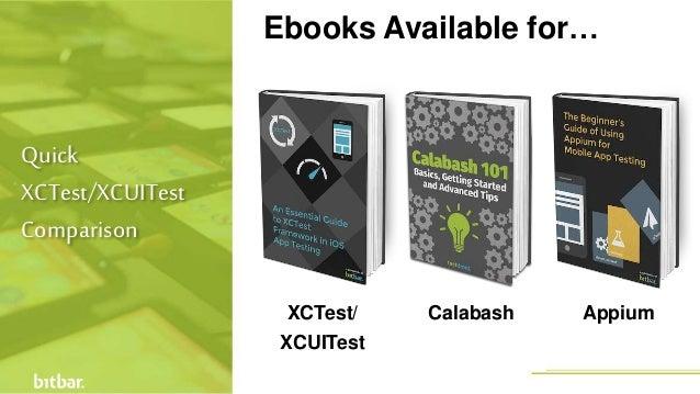 Quick XCTest/XCUITest Comparison Ebooks Available for… XCTest/ XCUITest Calabash Appium
