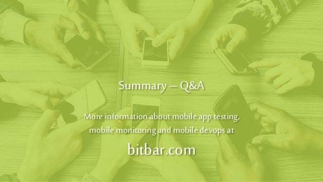 Summary– Q&A Moreinformationaboutmobileapptesting, mobilemonitoringandmobiledevopsat bitbar.com